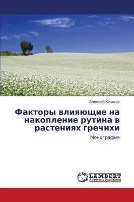 Faktory Vliyayushchie Na Nakoplenie Rutina V Rasteniyakh Grechikhi (Paperback)