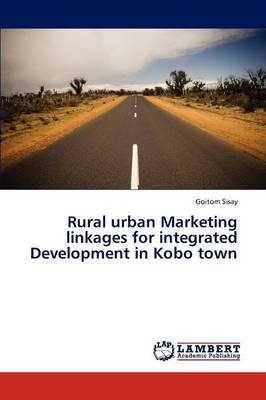 Rural Urban Marketing Linkages for Integrated Development in Kobo Town (Paperback)
