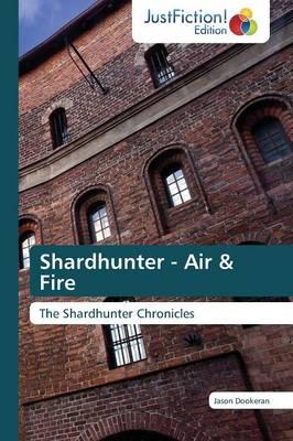 Shardhunter - Air & Fire (Paperback)