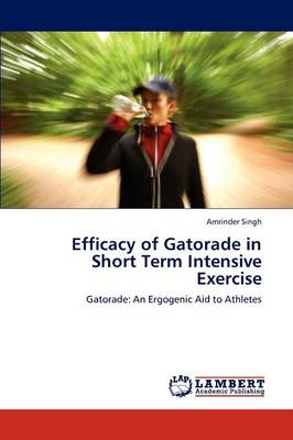 Efficacy of Gatorade in Short Term Intensive Exercise (Paperback)