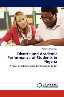 Divorce and Academic Performance of Students in Nigeria (Paperback)