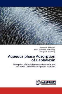 Aqueous Phase Adsorption of Cephalexin (Paperback)