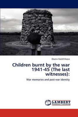 Children Burnt by the War 1941-45 (the Last Witnesses) (Paperback)