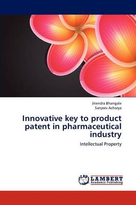 Innovative Key to Product Patent in Pharmaceutical Industry (Paperback)