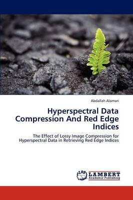 Hyperspectral Data Compression and Red Edge Indices (Paperback)
