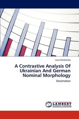 A Contrastive Analysis of Ukrainian and German Nominal Morphology (Paperback)