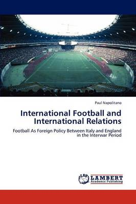 International Football and International Relations (Paperback)