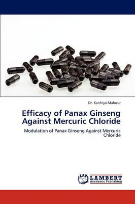 Efficacy of Panax Ginseng Against Mercuric Chloride (Paperback)