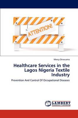 Healthcare Services in the Lagos Nigeria Textile Industry (Paperback)