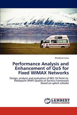 Performance Analysis and Enhancement of Qos for Fixed Wimax Networks (Paperback)