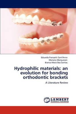 Hydrophilic Materials: An Evolution for Bonding Orthodontic Brackets (Paperback)