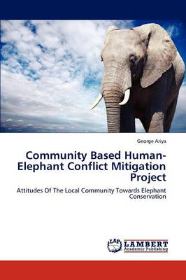 Community Based Human-Elephant Conflict Mitigation Project (Paperback)