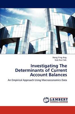 Investigating the Determinants of Current Account Balances (Paperback)