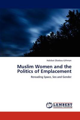 Muslim Women and the Politics of Emplacement (Paperback)