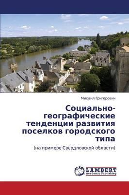 Sotsial'no-Geograficheskie Tendentsii Razvitiya Poselkov Gorodskogo Tipa (Paperback)