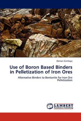 Use of Boron Based Binders in Pelletization of Iron Ores (Paperback)