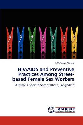 HIV/AIDS and Preventive Practices Among Street-Based Female Sex Workers (Paperback)