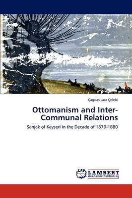 Ottomanism and Inter-Communal Relations (Paperback)