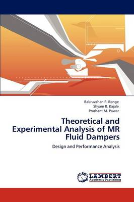Theoretical and Experimental Analysis of MR Fluid Dampers (Paperback)