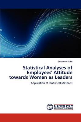 Statistical Analyses of Employees' Attitude Towards Women as Leaders (Paperback)