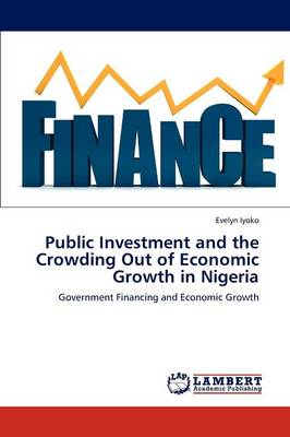 Public Investment and the Crowding Out of Economic Growth in Nigeria (Paperback)