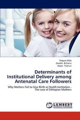 Determinants of Institutional Delivery Among Antenatal Care Followers (Paperback)