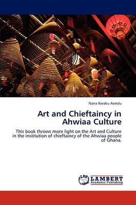 Art and Chieftaincy in Ahwiaa Culture (Paperback)