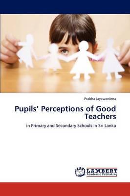 Pupils' Perceptions of Good Teachers (Paperback)