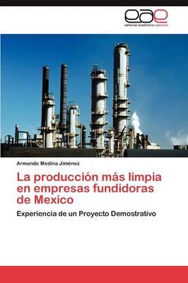 La Produccion Mas Limpia En Empresas Fundidoras de Mexico (Paperback)