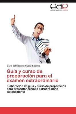 Guia y Curso de Preparacion Para El Examen Extraordinario (Paperback)