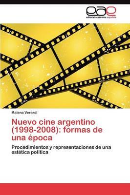 Nuevo Cine Argentino (1998-2008): Formas de Una Epoca (Paperback)
