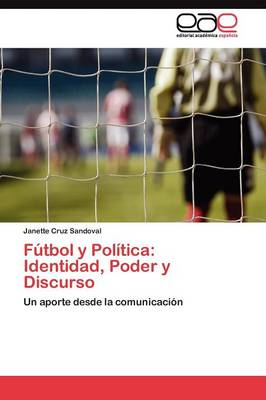 Futbol y Politica: Identidad, Poder y Discurso (Paperback)