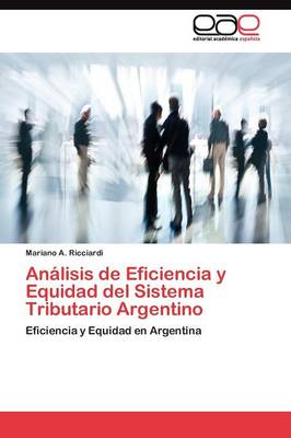 Analisis de Eficiencia y Equidad del Sistema Tributario Argentino (Paperback)