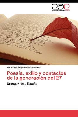 Poesia, Exilio y Contactos de La Generacion del 27 (Paperback)