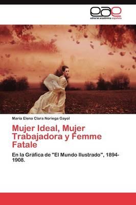 Mujer Ideal, Mujer Trabajadora y Femme Fatale (Paperback)