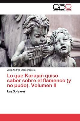Lo Que Karajan Quiso Saber Sobre El Flamenco (y No Pudo). Volumen II (Paperback)