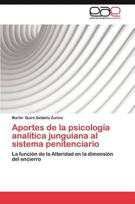 Aportes de La Psicologia Analitica Junguiana Al Sistema Penitenciario (Paperback)