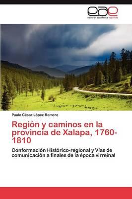 Region y Caminos En La Provincia de Xalapa, 1760-1810 (Paperback)