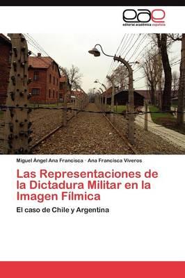Las Representaciones de La Dictadura Militar En La Imagen Filmica (Paperback)