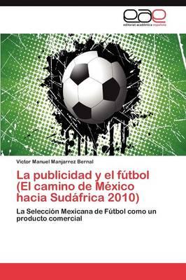 La Publicidad y El Futbol (El Camino de Mexico Hacia Sudafrica 2010) (Paperback)