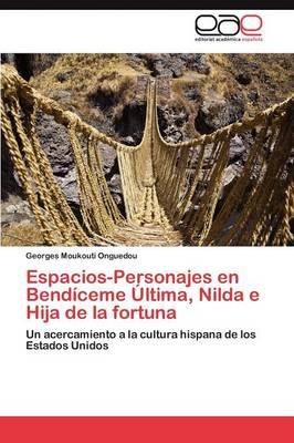 Espacios-Personajes En Bendiceme Ultima, Nilda E Hija de La Fortuna (Paperback)