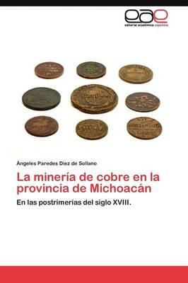 La Mineria de Cobre En La Provincia de Michoacan (Paperback)