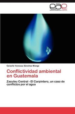 Conflictividad Ambiental En Guatemala (Paperback)