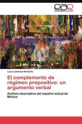 El Complemento de Regimen Prepositivo: Un Argumento Verbal (Paperback)