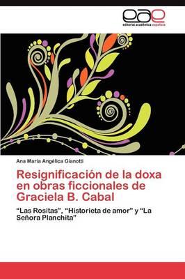 Resignificacion de La Doxa En Obras Ficcionales de Graciela B. Cabal (Paperback)