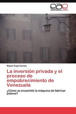 La Inversion Privada y El Proceso de Empobrecimiento de Venezuela (Paperback)