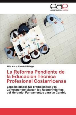 La Reforma Pendiente de La Educacion Tecnica Profesional Costarricense (Paperback)