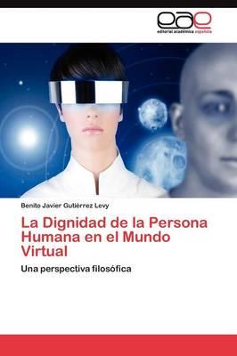 La Dignidad de la Persona Humana En El Mundo Virtual (Paperback)