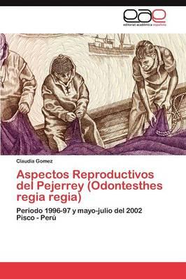 Aspectos Reproductivos del Pejerrey (Odontesthes Regia Regia) (Paperback)