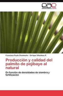 Produccion y Calidad del Palmito de Pejibaye Al Natural (Paperback)